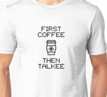 First Coffee Then Talkee V1.2 Unisex T-Shirt