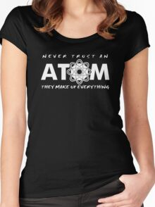 NEVER TRUST AN ATOM MAKE UP EVERYTHING FUNNY COLLEGE SCIENCE GEEK T-SHIRT TEE Women's Fitted Scoop T-Shirt