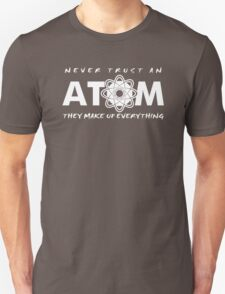 NEVER TRUST AN ATOM MAKE UP EVERYTHING FUNNY COLLEGE SCIENCE GEEK T-SHIRT TEE T-Shirt