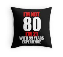 80TH BIRTHDAY PRESENT GIFT FUNNY T-SHIRT MENS WOMENS!!! Throw Pillow