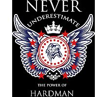 Never Underestimate The Power Of Hardman - Tshirts & Accessories Photographic Print