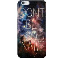 Don't Be So Naive iPhone Case/Skin
