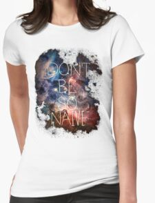 Don't Be So Naive Womens Fitted T-Shirt