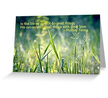 doing small things with great love Greeting Card