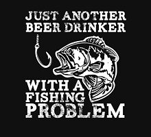 just another beer drinker with a fishing problem T-Shirt