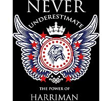 Never Underestimate The Power Of Harriman - Tshirts & Accessories Photographic Print