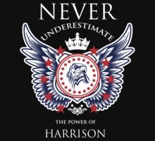 Never Underestimate The Power Of Harrison - Tshirts & Accessories T-Shirt