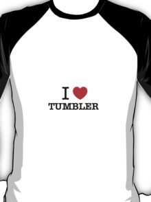 I Love TUMBLER T-Shirt