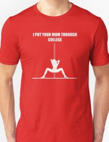 I Put Your Mom Through College - Men's Funny T-Shirt Shirt T-Shirt