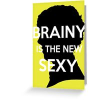 Brainy is Sexy Greeting Card
