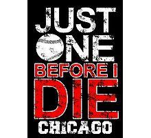 just one before i die chicago Photographic Print