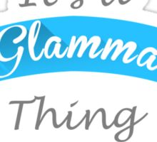 It Is A Glamma Thing You Wouldnt Understand Sticker