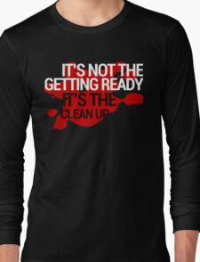 It's Not The Getting Ready, It's The Clean Up - American Horror Story: Hotel Long Sleeve T-Shirt