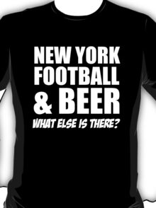 NEWYORK FOOTBALL& BEER What Else Is There? T-Shirt