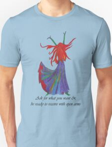 Ask for what you want Unisex T-Shirt