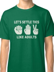 Let's Settle This Like Adults Classic T-Shirt
