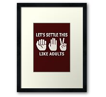 Let's Settle This Like Adults Framed Print