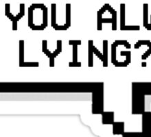 Why You Always Lying? - Pixel Speech Bubble Sticker