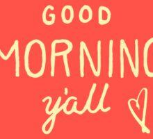 Good Morning Y'all Sticker