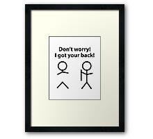 Don't Worry! I Got Your Back! Framed Print