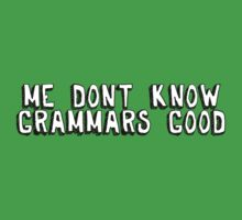 Me don't know grammars good Kids Tee