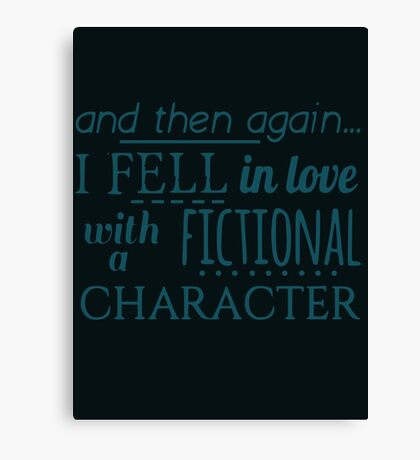 and then again... I fell in love with a fictional character Canvas Print