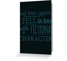 and then again... I fell in love with a fictional character Greeting Card