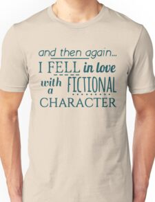 and then again... I fell in love with a fictional character Unisex T-Shirt