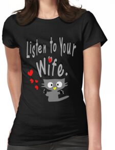 Listen to your wife Kitty vector art Womens Fitted T-Shirt