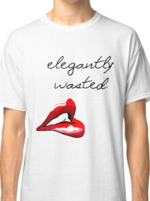 Elegantly Wasted Classic T-Shirt