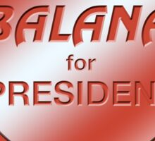Balana for President Sticker