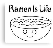 Ramen is Life Canvas Print