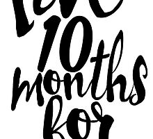 Live 10 Months for 2 by katiefarello