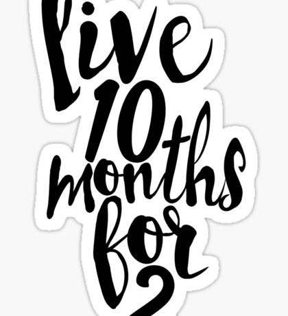 Live 10 Months for 2 Sticker