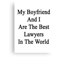 My Boyfriend And I Are The Best Lawyers In The World  Canvas Print