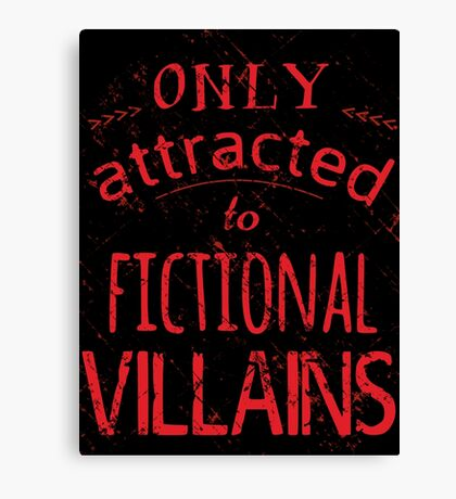 only attracted to fictional villains Canvas Print