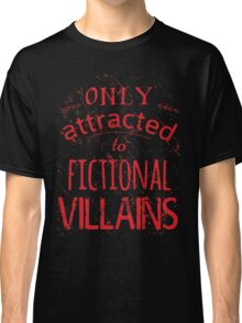 only attracted to fictional villains Classic T-Shirt