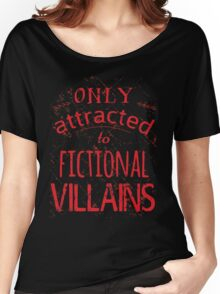 only attracted to fictional villains Women's Relaxed Fit T-Shirt