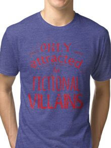 only attracted to fictional villains Tri-blend T-Shirt