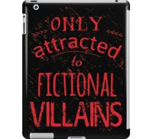 only attracted to fictional villains iPad Case/Skin