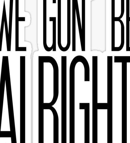 We Gon' Be Alright Sticker