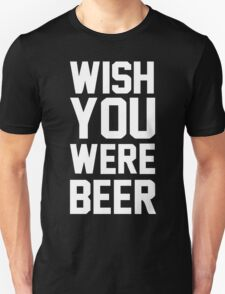 Wish You Were Beer Funny T-Shirt