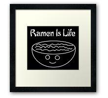 Ramen is Life Framed Print