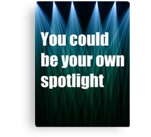 You Could Be Your Own Spotlight Canvas Print