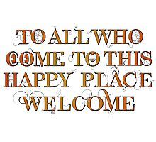 To All Who Come to This Happy Place (Black) - Print Photographic Print