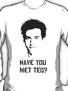 Have you met Ted? T-Shirt