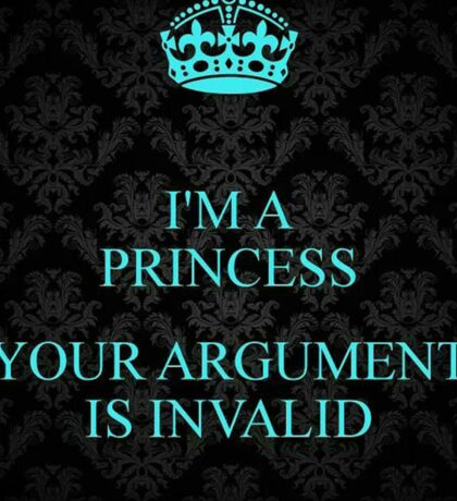 I'm a Princess, Your Argument is Invalid Sticker