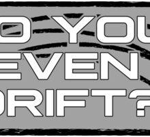 Do you even drift? -Alt Sticker