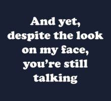 And Yet, Despite The Look On My Face by FunniestSayings
