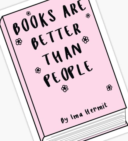 Books Are Better Than People ♥ Trendy/Hipster/Tumblr Meme Sticker